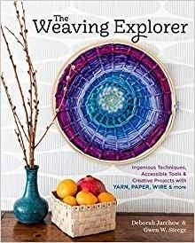 Weaving Explorer. Ingenious techniques, accessible Tools and creative projects for working with yarn, paper wire